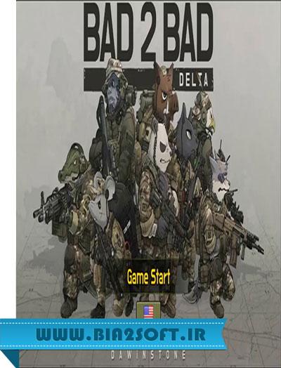 BAD 2 BAD DELTA v1.3.7 دانلود بازی جذاب بد در بد